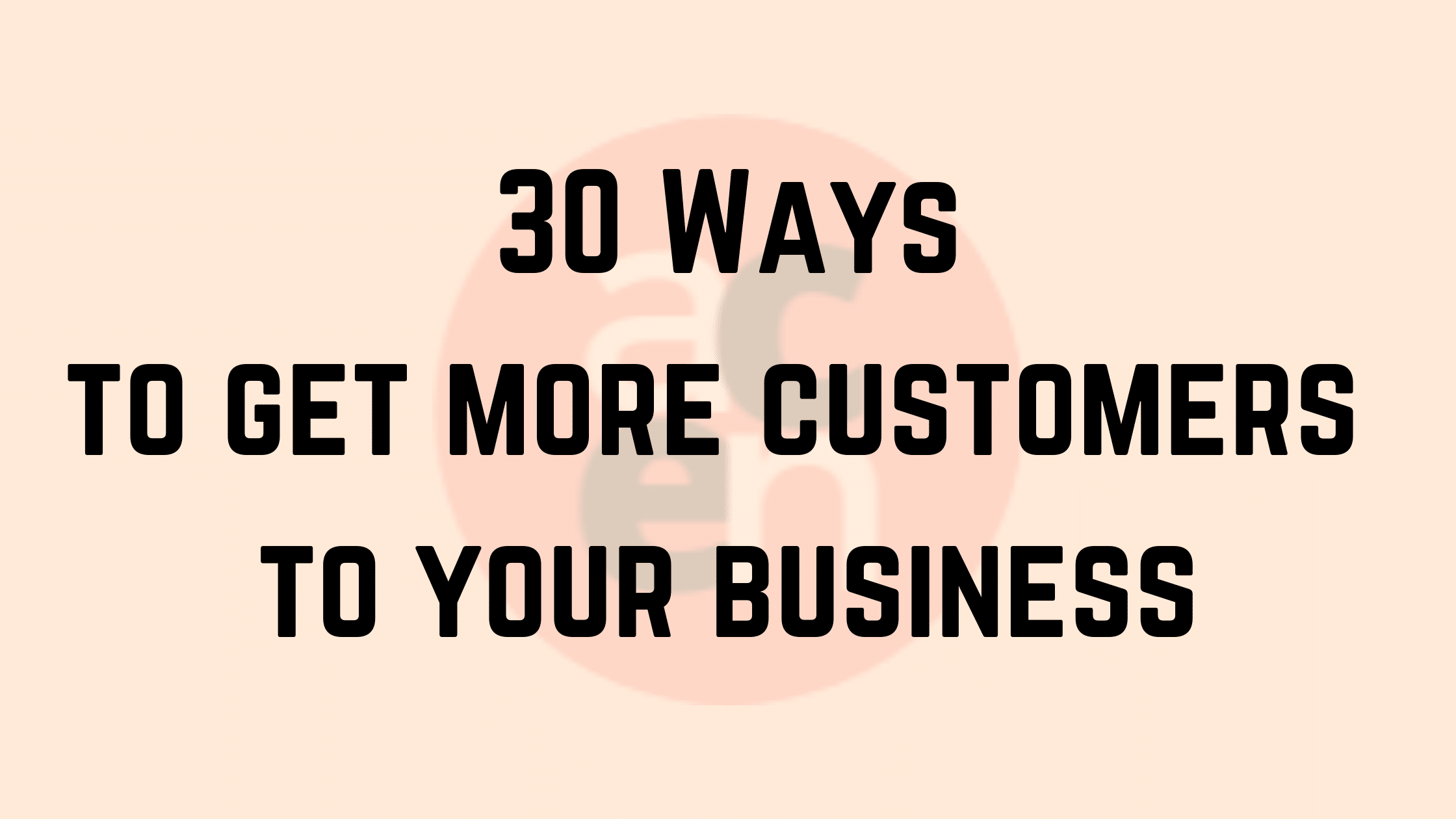 You are currently viewing 30 Ways to Get More Clients & Customers on Your Mailing List